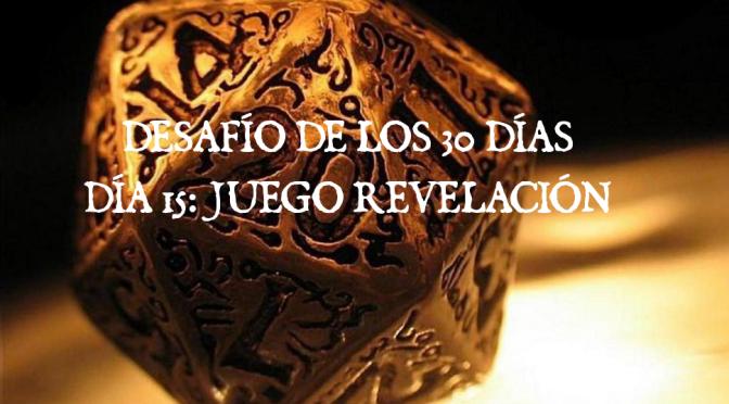 Desafío de los 30 Días, Día 15: Juego Revelación